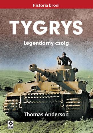 Okładka książki/ebooka Tygrys. Legendarny czołg