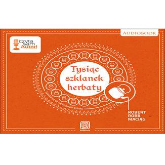 Okładka książki Tysiąc szklanek herbaty. Spotkania na Jedwabnym Szlaku
