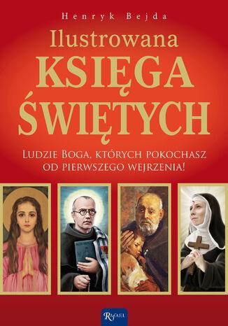 Okładka książki/ebooka Ilustrowana księga świętych. Ludzie Boga, których pokochasz od pierwszego wejrzenia!