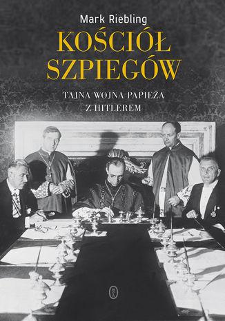 Okładka książki/ebooka Kościół szpiegów. Tajna wojna papieża z Hitlerem