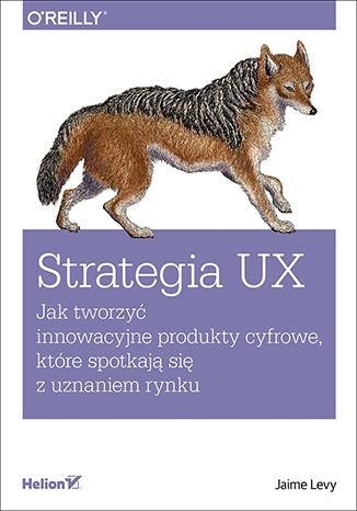 Okładka książki/ebooka Strategia UX. Jak tworzyć innowacyjne produkty cyfrowe, które spotkają się z uznaniem rynku