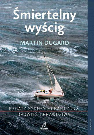 Okładka książki/ebooka Śmiertelny wyścig. Regaty Sydney-Hobart 1998. Opowieść prawdziwa