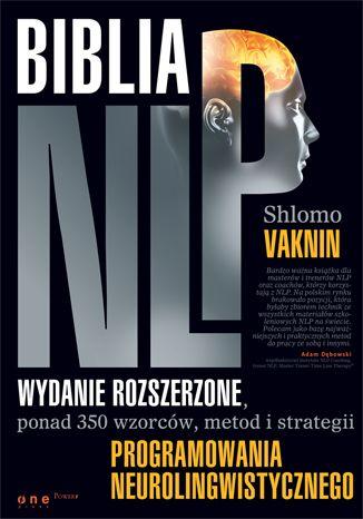 Okładka książki/ebooka Biblia NLP. Wydanie rozszerzone, ponad 350 wzorców, metod i strategii programowania neurolingwistycznego