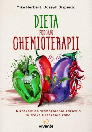 Okładka książki/ebooka Dieta podczas chemioterapii. Pięć kroków do wzmocnienia zdrowia w trakcie leczenia raka