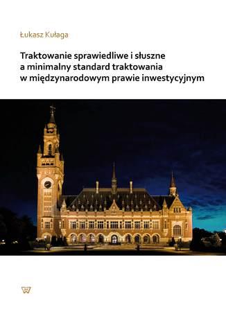 Okładka książki/ebooka Traktowanie sprawiedliwe i słuszne a minimalny standard traktowania w międzynarodowym prawie inwestycyjnym