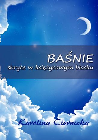 Okładka książki/ebooka Baśnie skryte w księżycowym blasku