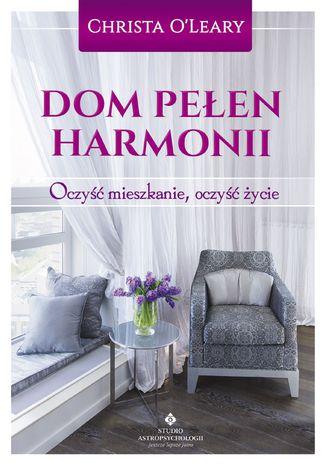 Okładka książki/ebooka Dom pełen harmonii. Oczyść mieszkanie, oczyść życie