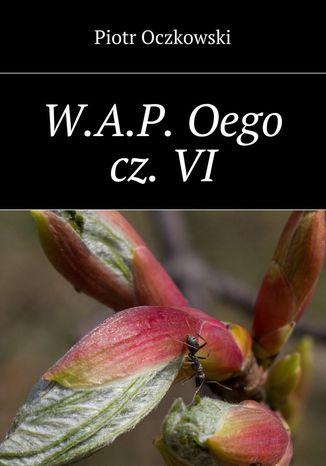 Okładka książki/ebooka W.A.P.Oego cz.VI