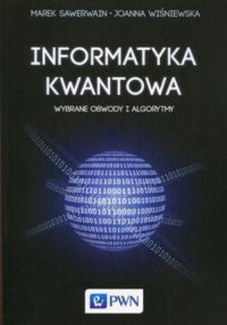 Okładka książki Informatyka kwantowa. Wybrane obwody i algorytmy