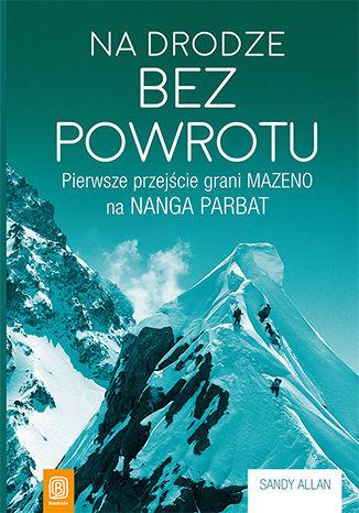Okładka książki/ebooka Na drodze bez powrotu. Pierwsze przejście grani Mazeno na Nanga Parbat