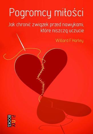 Okładka książki/ebooka Pogromcy miłości: jak chronić związek przed nawykami, które niszczą uczucie