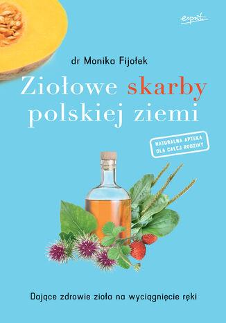 Okładka książki/ebooka Ziołowe skarby polskiej ziemi. Dające zdrowie zioła na wyciągnięcie ręki