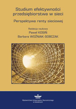 Okładka książki/ebooka Studium efektywności przedsiębiorstwa w sieci. Perspektywa renty sieciowej