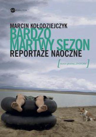 Okładka książki/ebooka Bardzo martwy sezon Reportaże naoczne