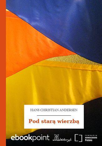 Okładka książki/ebooka Pod starą wierzbą