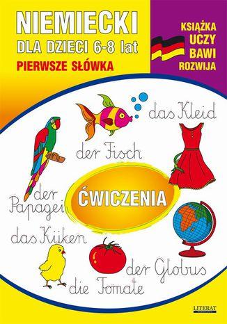 Okładka książki/ebooka Niemiecki dla dzieci 6-8 lat. Pierwsze słówka. Ćwiczenia