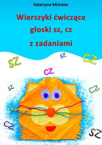 Okładka książki/ebooka Wierszyki ćwiczące głoski sz, cz z zadaniami