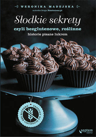 Okładka książki Słodkie sekrety, czyli bezglutenowe, roślinne historie pisane lukrem