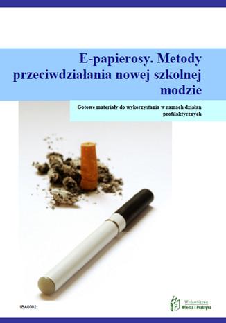 Okładka książki/ebooka E-papierosy. Metody przeciwdziałania nowej szkolnej modzie