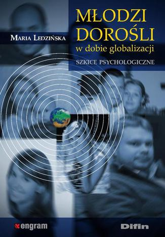 Okładka książki/ebooka Młodzi dorośli w dobie globalizacji. Szkice psychologiczne