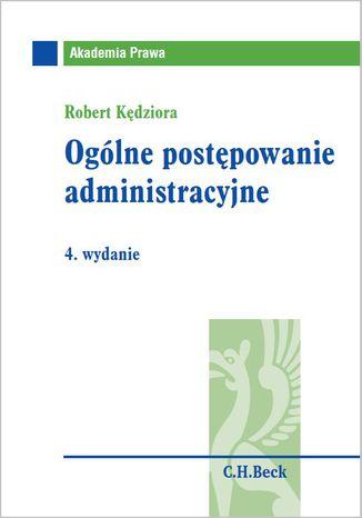 Okładka książki/ebooka Ogólne postępowanie administracyjne. Wydanie 4