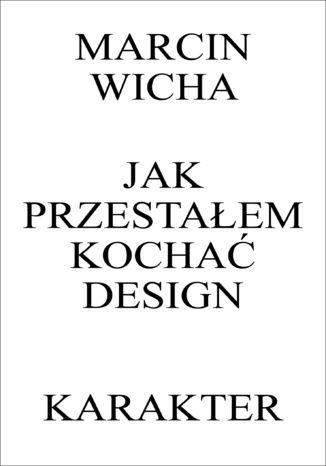 Okładka książki/ebooka Jak przestałem kochać design