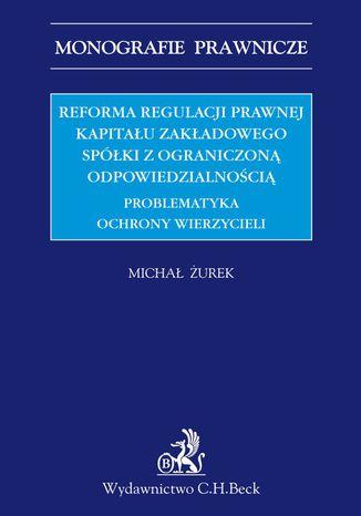 Okładka książki/ebooka Reforma regulacji prawnej kapitału zakładowego spółki z ograniczoną odpowiedzialnością. Problematyka ochrony wierzycieli
