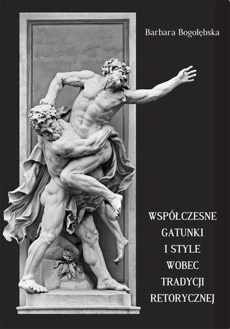 Okładka książki/ebooka Współczesne gatunki i style wobec tradycji retorycznej