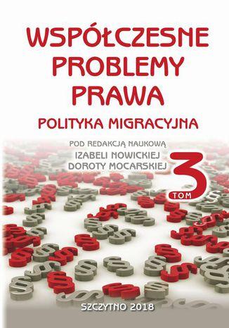 Okładka książki/ebooka Współczesne problemy prawa. Polityka migracyjna, t.3