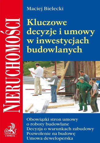 Okładka książki/ebooka Kluczowe decyzje i umowy w inwestycjach budowlanych