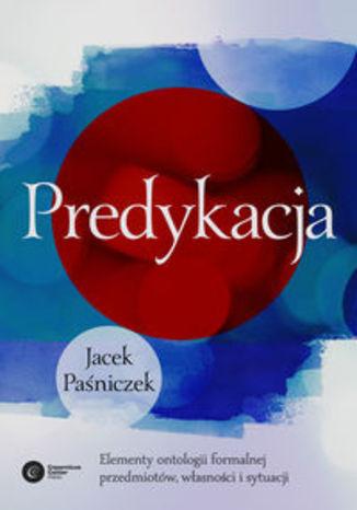 Okładka książki Predykacja. Elementy ontologii formalnej przedmiotów, własności i sytuacji