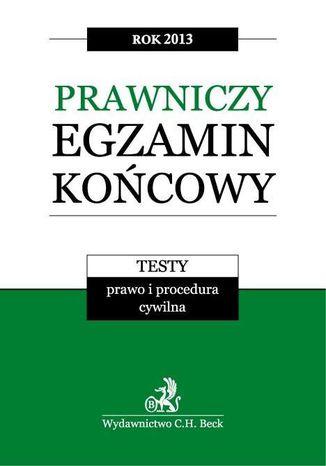 Okładka książki/ebooka Prawniczy egzamin końcowy 2013 Testy. Prawo i procedura cywilna. Tom 1