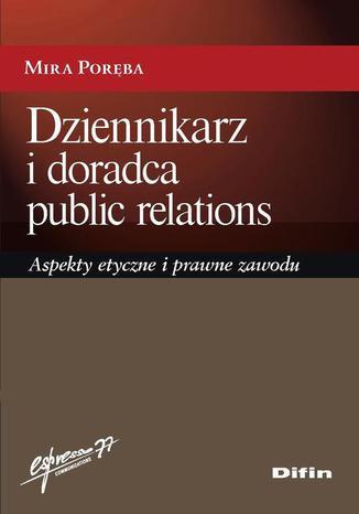 Okładka książki/ebooka Dziennikarz i doradca public relations. Aspekty etyczne i prawne zawodu