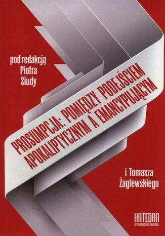 Okładka książki/ebooka Prosumpcja: pomiędzy podejściem apokaliptycznym a emancypującym