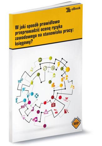 Okładka książki/ebooka W jaki sposób prawidłowo przeprowadzić ocenę ryzyka zawodowego na stanowisku pracy: księgowy?