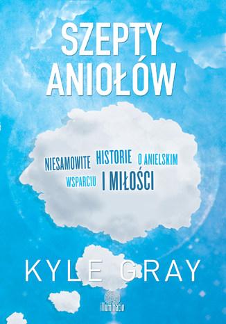Okładka książki/ebooka Szepty aniołów. Niesamowite historie o anielskim wsparciu i miłości