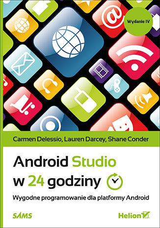 Okładka książki/ebooka Android Studio w 24 godziny. Wygodne programowanie dla platformy Android. Wydanie IV