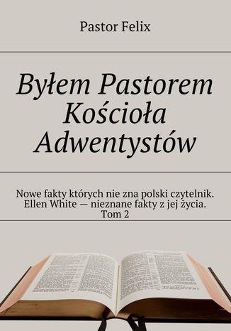 Okładka książki/ebooka Byłem Pastorem Kościoła Adwentystów