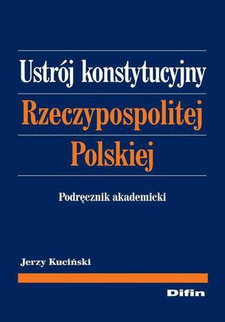 Okładka książki/ebooka Ustrój konstytucyjny Rzeczypospolitej Polskiej. Podręcznik akademicki