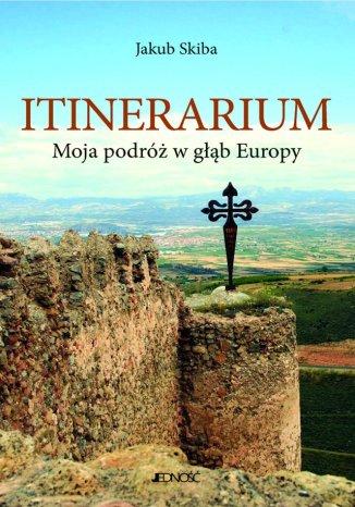 Okładka książki/ebooka Itinerarium. Moja podróż w głąb Europy