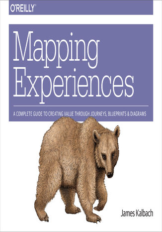 Okładka książki/ebooka Mapping Experiences. A Complete Guide to Creating Value through Journeys, Blueprints, and Diagrams