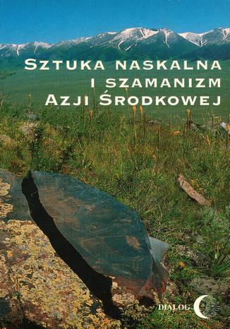 Okładka książki Sztuka naskalna i szamanizm Azji Środkowej