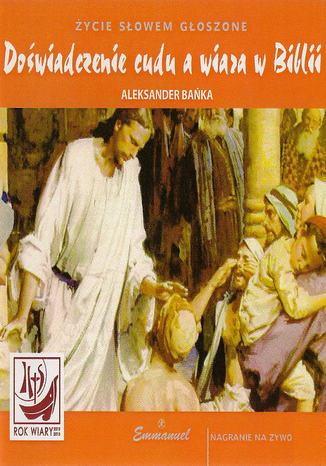 Doświadczenie cudu a wiara w Biblii