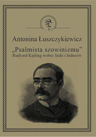 Okładka książki/ebooka Psalmista szowinizmu - Rudyard Kipling wobec Indii i Indusów