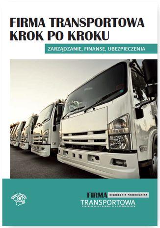 Okładka książki Firma transportowa krok po kroku - zarządzanie, finanse, ubezpieczenia