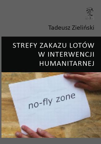 Okładka książki STREFY ZAKAZU LOTÓW W INTERWENCJI HUMANITARNEJ