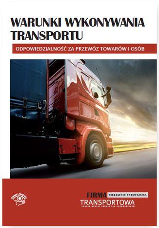 Okładka książki Warunki wykonywania transportu - odpowiedzialność za przewóz towarów i osób