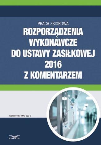 Rozporządzenia wykonawcze do ustawy zasiłkowej 2016 z komentarzem