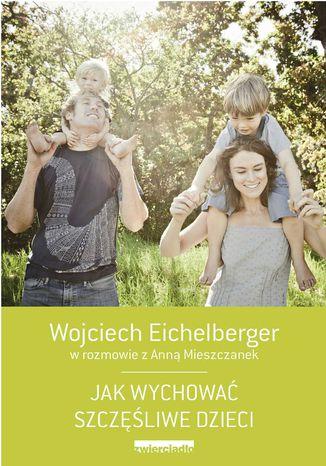 Okładka książki/ebooka Jak wychować szczęśliwe dzieci