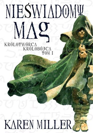 Okładka książki Nieświadomy Mag. Tom I Królotwórca Królobójca